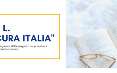 """IL D.L. """"CURA ITALIA"""": le conseguenze dell'emergenza sul processo e sull'esecuzione penale"""